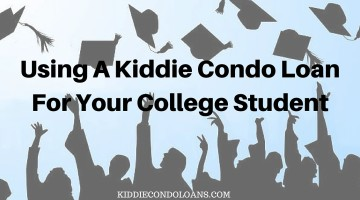 Using A Kiddie Condo Loan For Your College Student